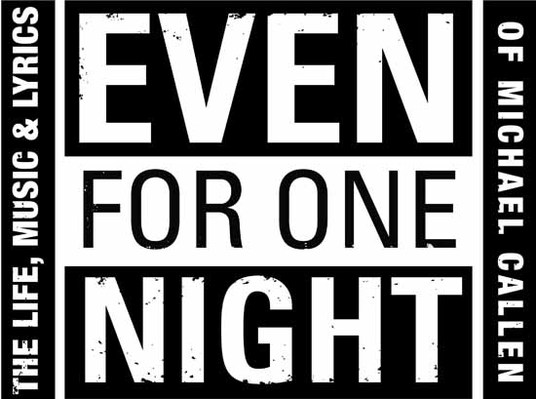 Even For One Night: The Life, Music & Lyrics of Michael Callen